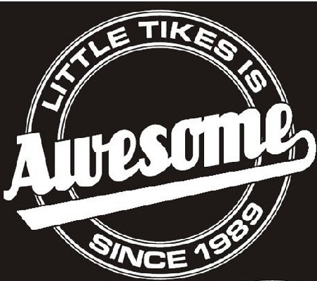 LITTLE TIKES IS AWESOME SINCE 1989